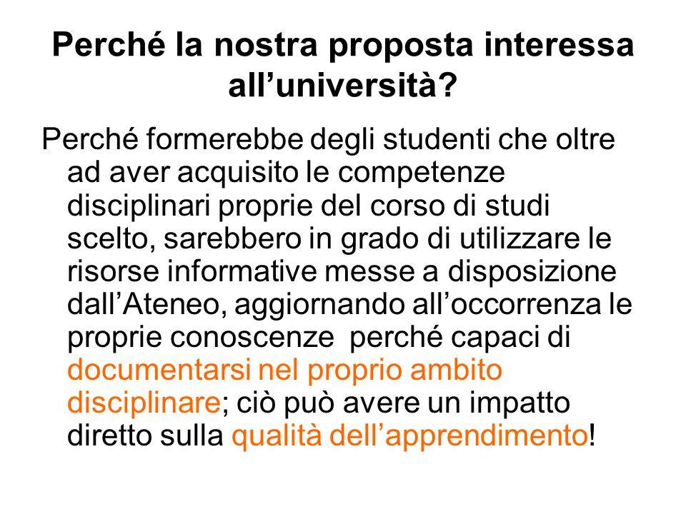 Perché la nostra proposta interessa alluniversità? Perché formerebbe degli studenti che oltre ad aver acquisito le competenze disciplinari proprie del