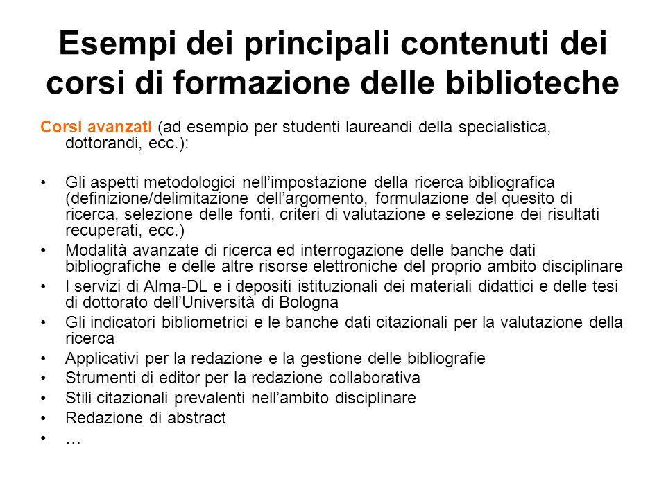 Esempi dei principali contenuti dei corsi di formazione delle biblioteche Corsi avanzati (ad esempio per studenti laureandi della specialistica, dotto