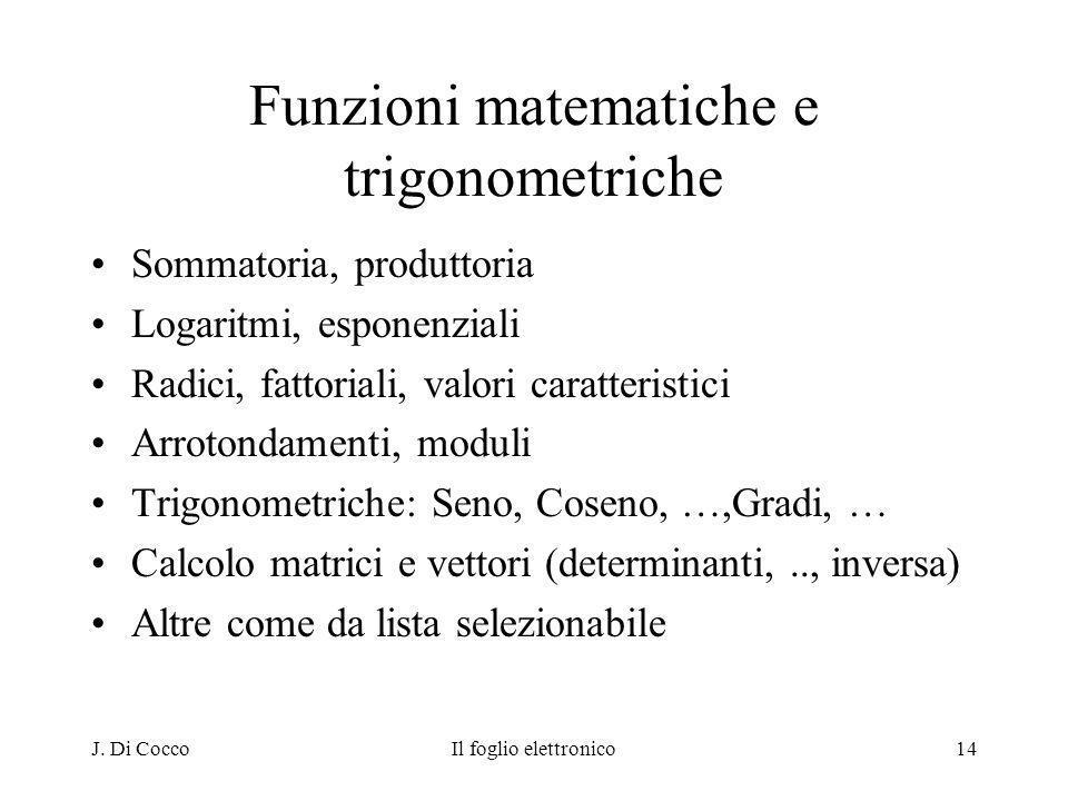 J. Di CoccoIl foglio elettronico14 Funzioni matematiche e trigonometriche Sommatoria, produttoria Logaritmi, esponenziali Radici, fattoriali, valori c