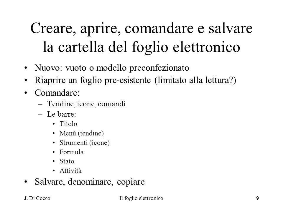 J. Di CoccoIl foglio elettronico9 Creare, aprire, comandare e salvare la cartella del foglio elettronico Nuovo: vuoto o modello preconfezionato Riapri