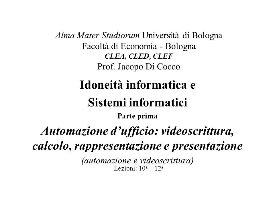 Alma Mater Studiorum Università di Bologna Facoltà di Economia - Bologna CLEA, CLED, CLEF Prof. Jacopo Di Cocco Idoneità informatica e Sistemi informa