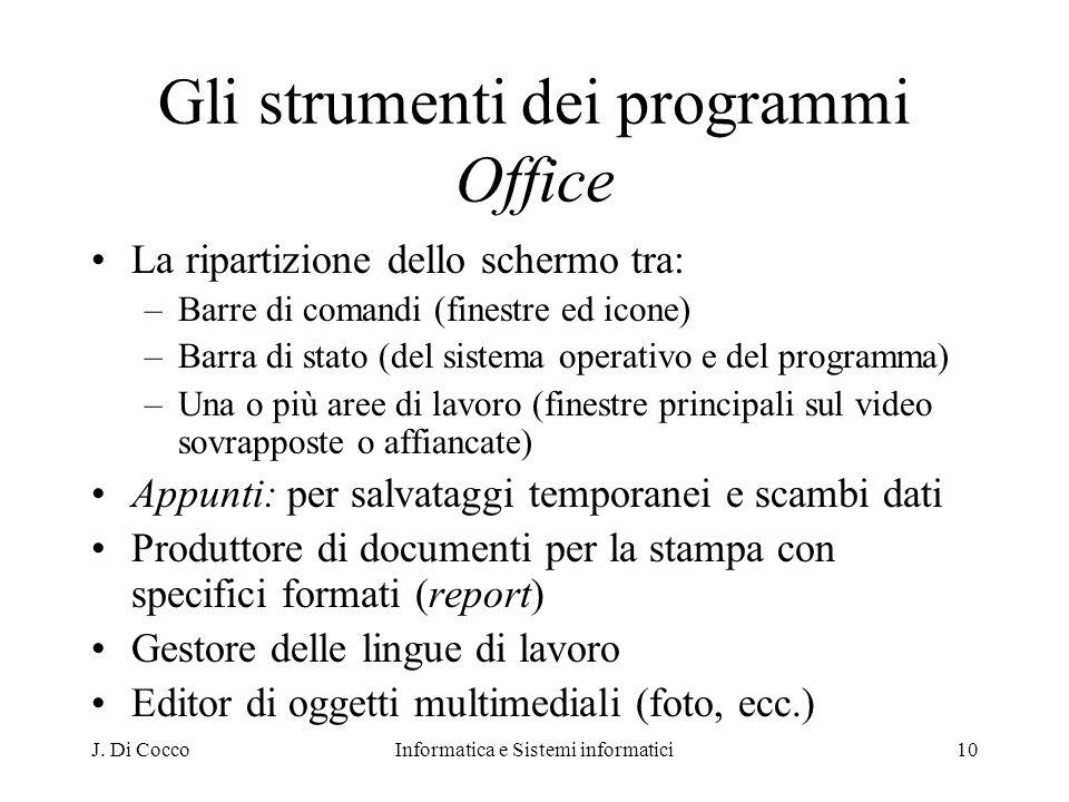J. Di CoccoInformatica e Sistemi informatici10 Gli strumenti dei programmi Office La ripartizione dello schermo tra: –Barre di comandi (finestre ed ic