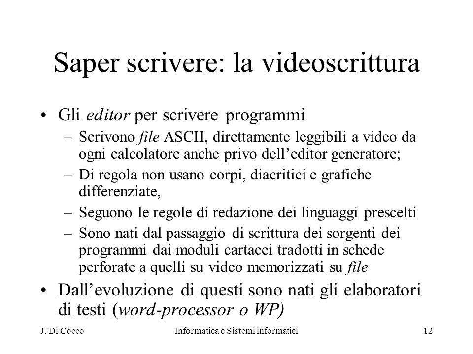 J. Di CoccoInformatica e Sistemi informatici12 Saper scrivere: la videoscrittura Gli editor per scrivere programmi –Scrivono file ASCII, direttamente
