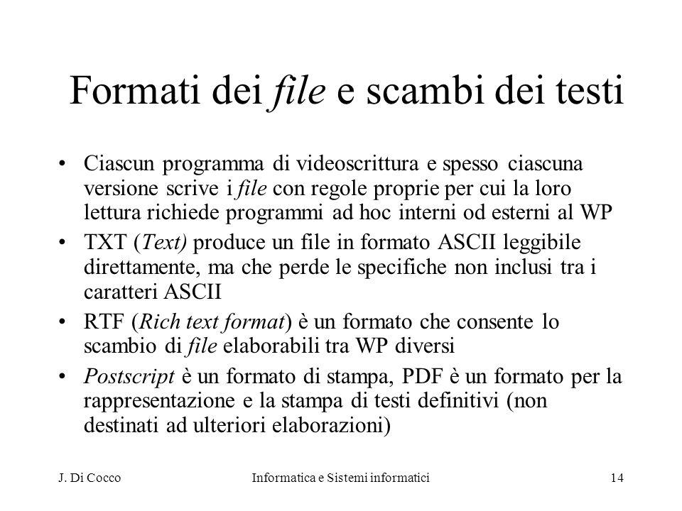 J. Di CoccoInformatica e Sistemi informatici14 Formati dei file e scambi dei testi Ciascun programma di videoscrittura e spesso ciascuna versione scri