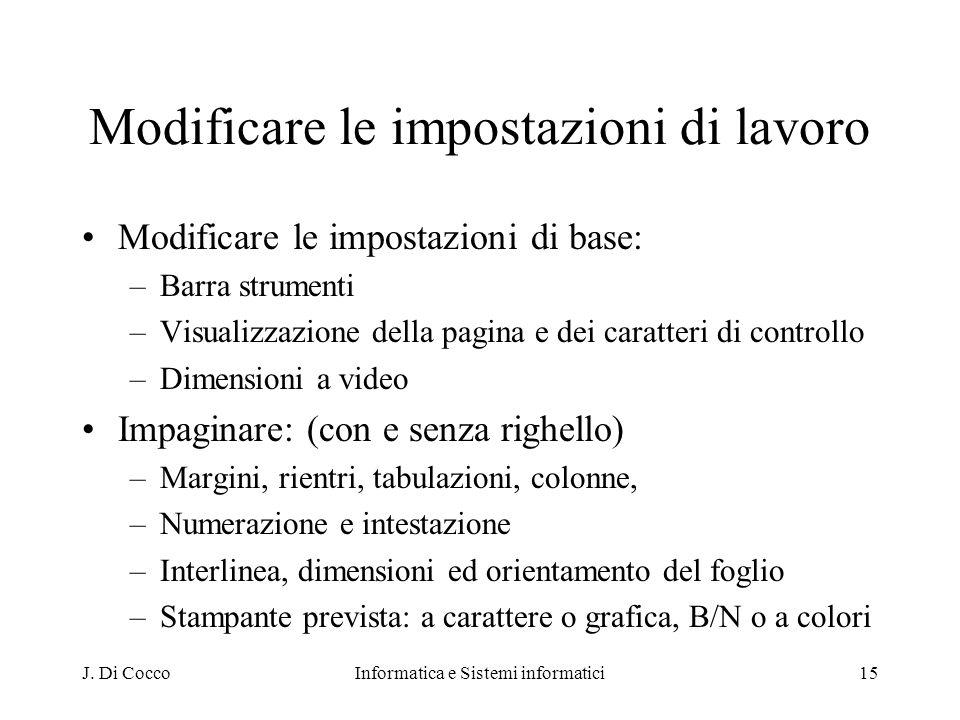 J. Di CoccoInformatica e Sistemi informatici15 Modificare le impostazioni di lavoro Modificare le impostazioni di base: –Barra strumenti –Visualizzazi