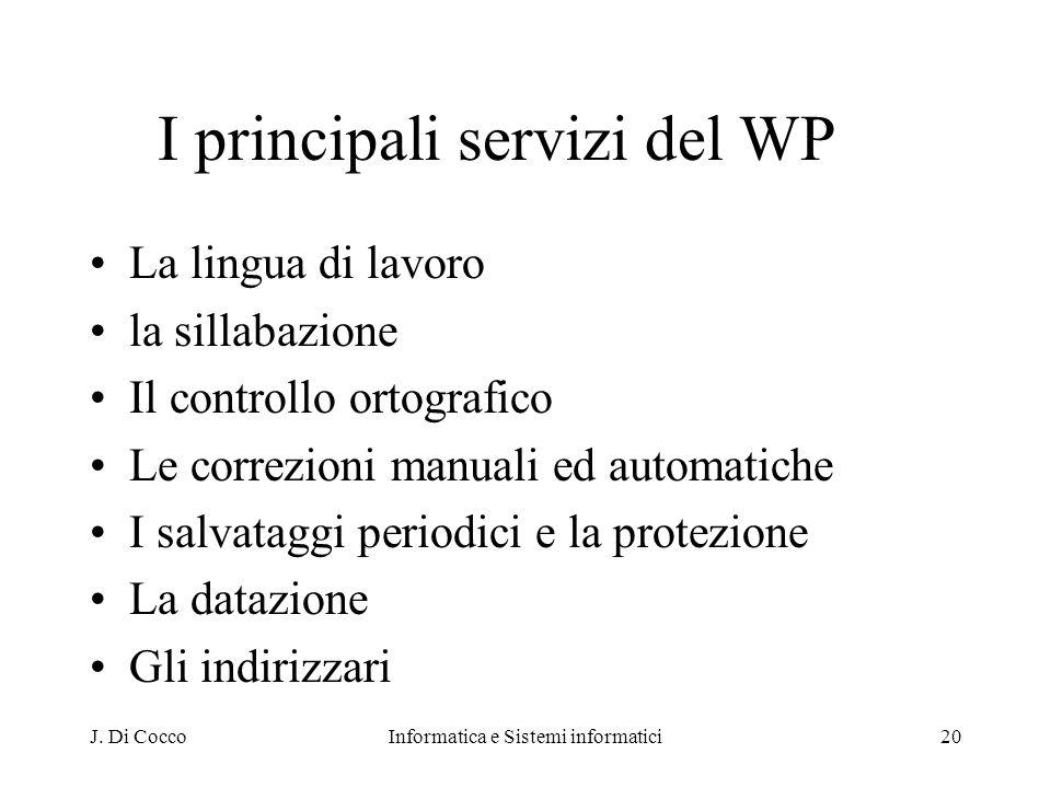 J. Di CoccoInformatica e Sistemi informatici20 I principali servizi del WP La lingua di lavoro la sillabazione Il controllo ortografico Le correzioni