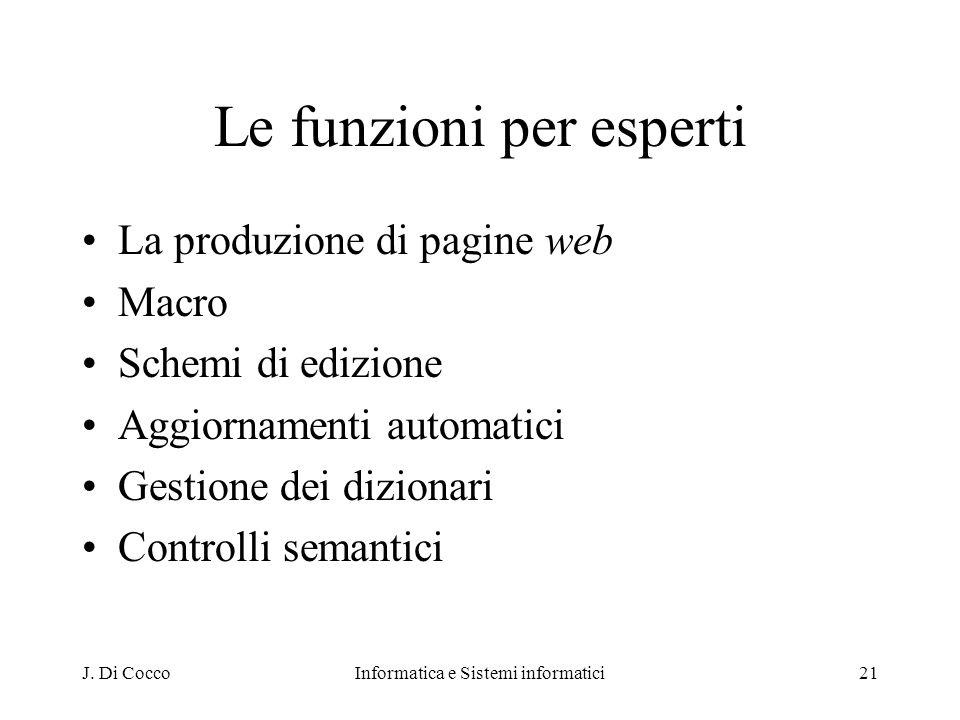 J. Di CoccoInformatica e Sistemi informatici21 Le funzioni per esperti La produzione di pagine web Macro Schemi di edizione Aggiornamenti automatici G