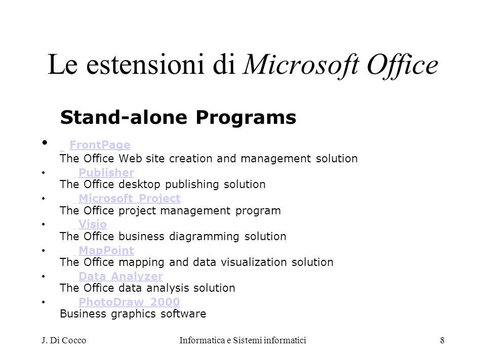 J. Di CoccoInformatica e Sistemi informatici8 Le estensioni di Microsoft Office Stand-alone Programs FrontPage The Office Web site creation and manage