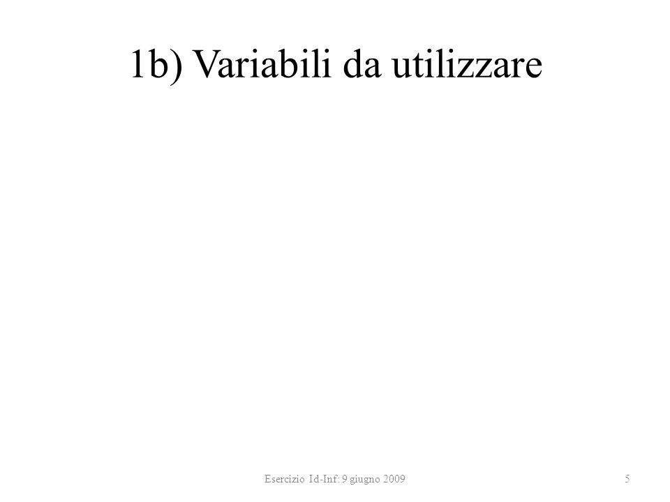 1b) Variabili da utilizzare 5Esercizio Id-Inf: 9 giugno 2009