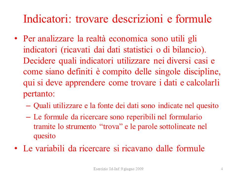 Indicatori: trovare descrizioni e formule Per analizzare la realtà economica sono utili gli indicatori (ricavati dai dati statistici o di bilancio). D