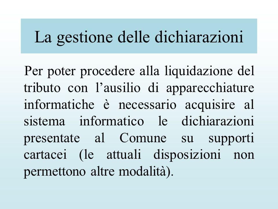 La gestione delle dichiarazioni Per poter procedere alla liquidazione del tributo con lausilio di apparecchiature informatiche è necessario acquisire