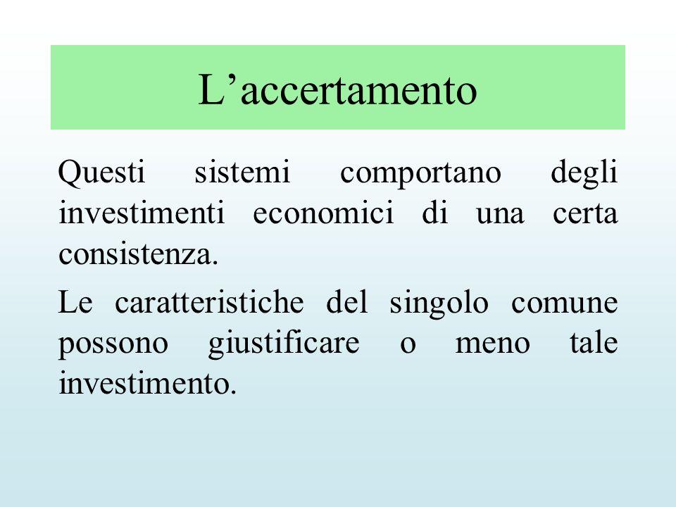 Laccertamento Questi sistemi comportano degli investimenti economici di una certa consistenza. Le caratteristiche del singolo comune possono giustific