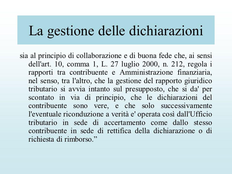 La gestione delle dichiarazioni sia al principio di collaborazione e di buona fede che, ai sensi dell'art. 10, comma 1, L. 27 luglio 2000, n. 212, reg