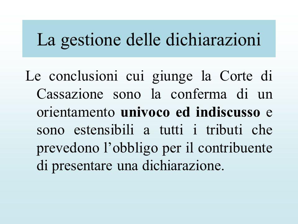 La gestione delle dichiarazioni Le conclusioni cui giunge la Corte di Cassazione sono la conferma di un orientamento univoco ed indiscusso e sono este
