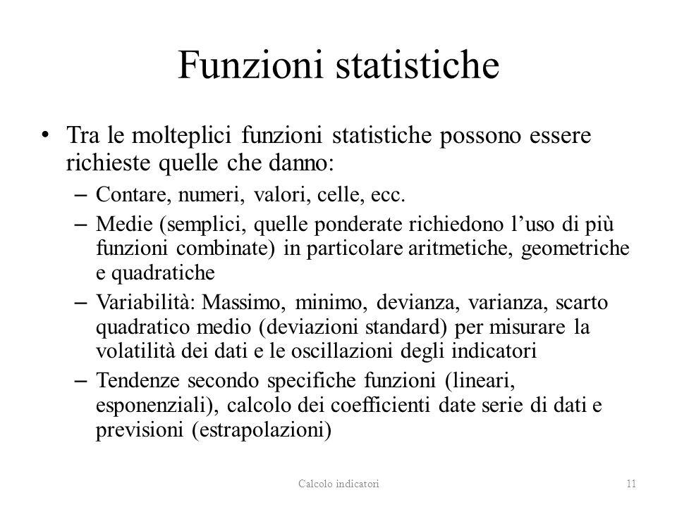 Funzioni statistiche Tra le molteplici funzioni statistiche possono essere richieste quelle che danno: – Contare, numeri, valori, celle, ecc.