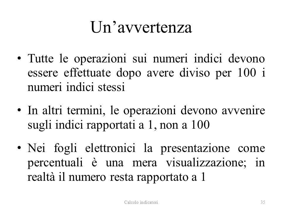 Unavvertenza Tutte le operazioni sui numeri indici devono essere effettuate dopo avere diviso per 100 i numeri indici stessi In altri termini, le oper