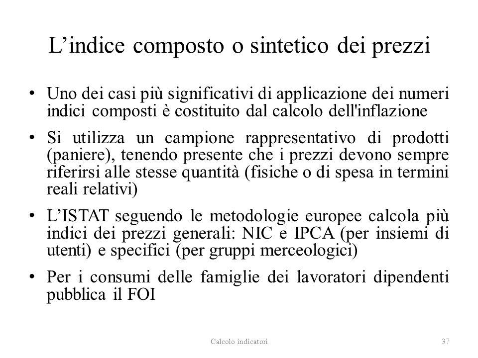 Lindice composto o sintetico dei prezzi Uno dei casi più significativi di applicazione dei numeri indici composti è costituito dal calcolo dell'inflaz