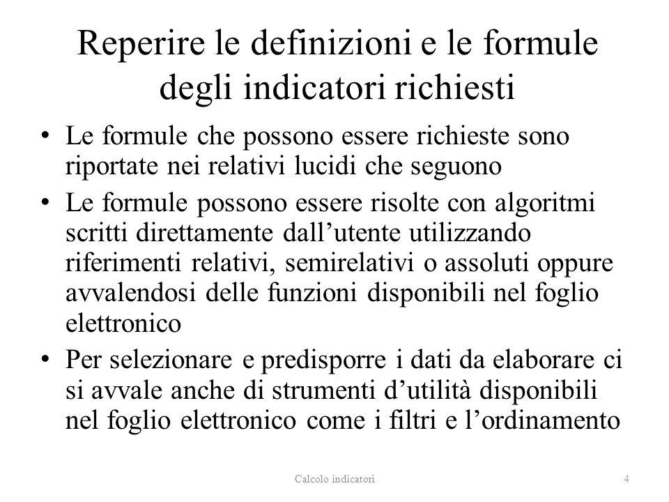 Reperire le definizioni e le formule degli indicatori richiesti Le formule che possono essere richieste sono riportate nei relativi lucidi che seguono