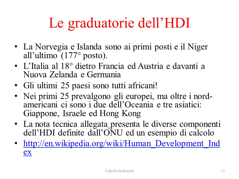 Le graduatorie dellHDI La Norvegia e Islanda sono ai primi posti e il Niger allultimo (177° posto). LItalia al 18° dietro Francia ed Austria e davanti