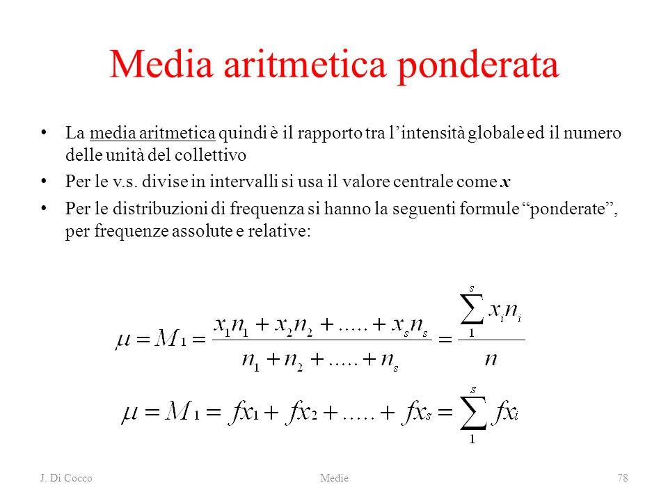 J. Di CoccoMedie78 Media aritmetica ponderata La media aritmetica quindi è il rapporto tra lintensità globale ed il numero delle unità del collettivo