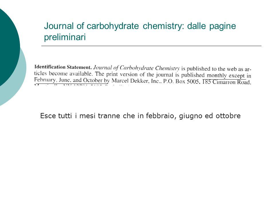 Journal of carbohydrate chemistry: dalle pagine preliminari Esce tutti i mesi tranne che in febbraio, giugno ed ottobre