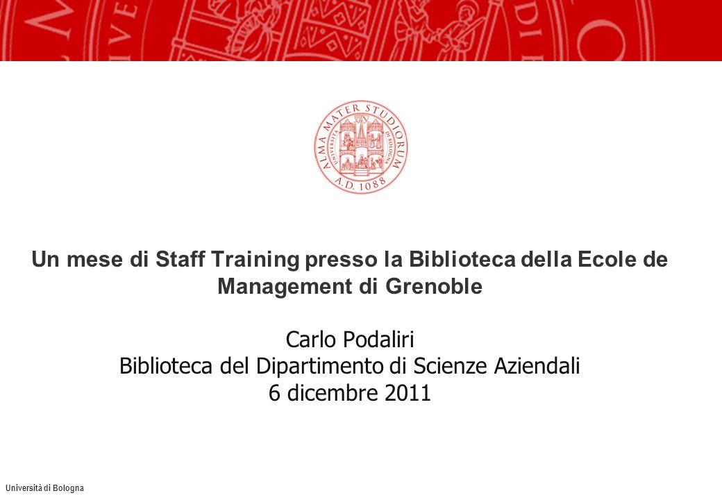 Università di Bologna Un mese di Staff Training presso la Biblioteca della Ecole de Management di Grenoble Carlo Podaliri Biblioteca del Dipartimento di Scienze Aziendali 6 dicembre 2011