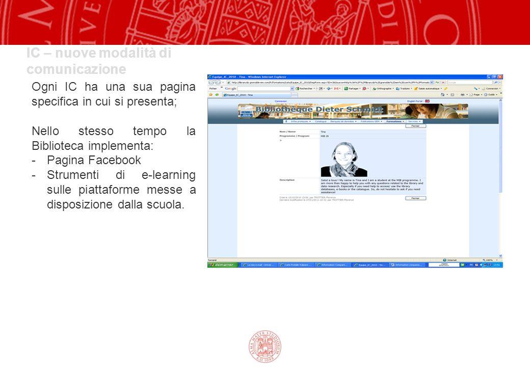 IC – nuove modalità di comunicazione Ogni IC ha una sua pagina specifica in cui si presenta; Nello stesso tempo la Biblioteca implementa: -Pagina Facebook -Strumenti di e-learning sulle piattaforme messe a disposizione dalla scuola.