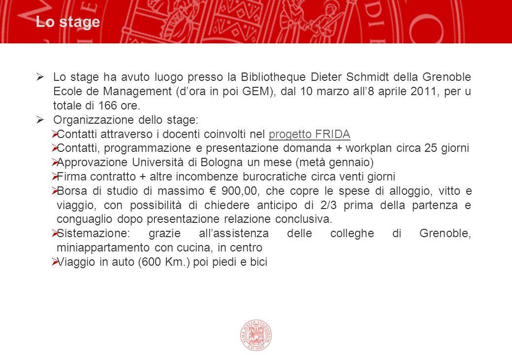 Lo stage Lo stage ha avuto luogo presso la Bibliotheque Dieter Schmidt della Grenoble Ecole de Management (dora in poi GEM), dal 10 marzo all8 aprile 2011, per u totale di 166 ore.