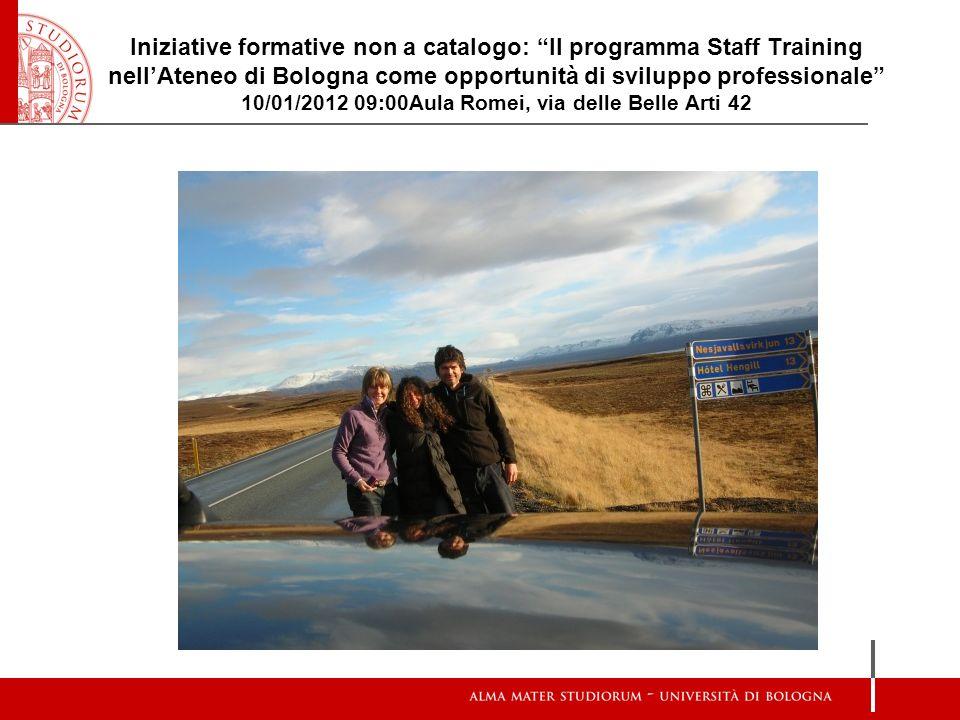 Iniziative formative non a catalogo: Il programma Staff Training nellAteneo di Bologna come opportunità di sviluppo professionale 10/01/2012 09:00Aula Romei, via delle Belle Arti 42