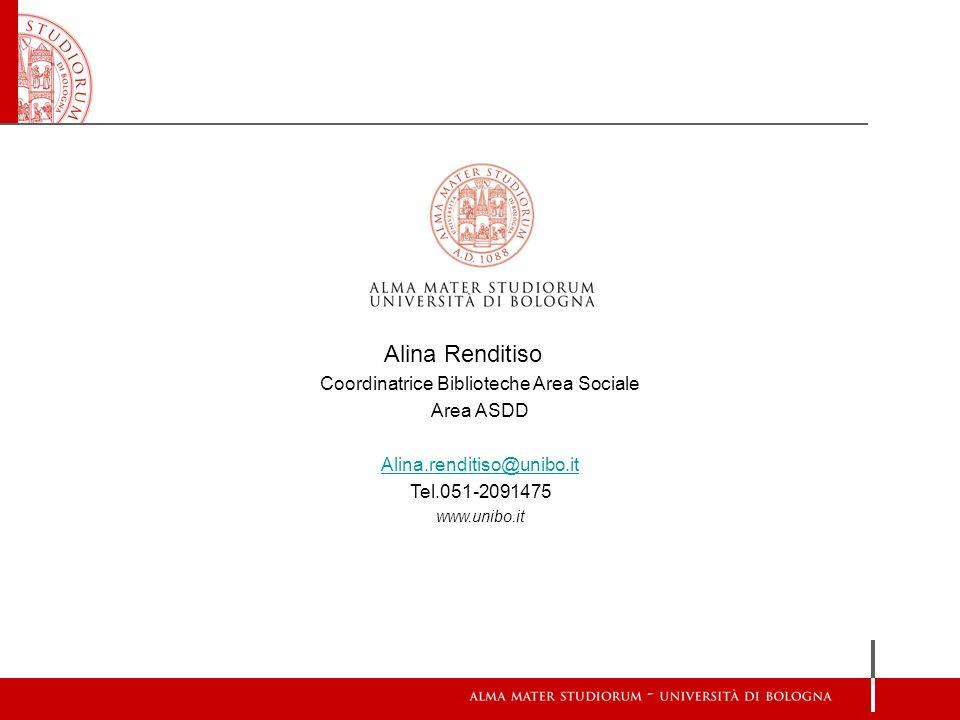 Alina Renditiso Coordinatrice Biblioteche Area Sociale Area ASDD Alina.renditiso@unibo.it Tel.051-2091475 www.unibo.it