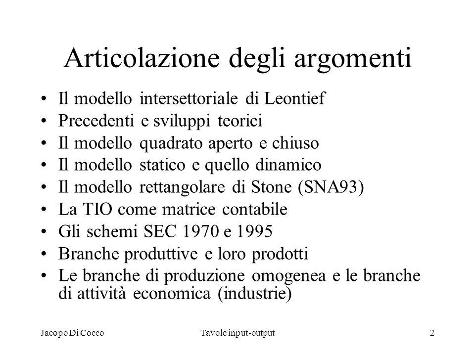 Jacopo Di CoccoTavole input-output13 Classificazioni di branche ed i prodotti Il SEC 1995 prevede di raggruppare in branche (NACE) dattività economica le UAEL per produzione prevalente realizzata indipendentemente dai settori delle unità istituzionali proprietarie.