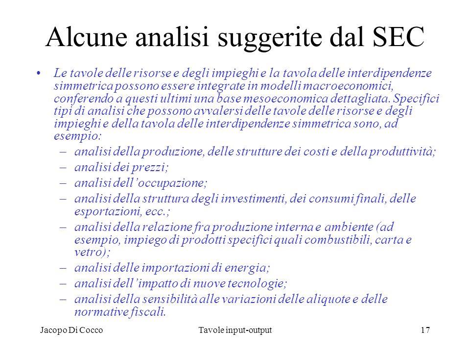 Jacopo Di CoccoTavole input-output17 Alcune analisi suggerite dal SEC Le tavole delle risorse e degli impieghi e la tavola delle interdipendenze simme