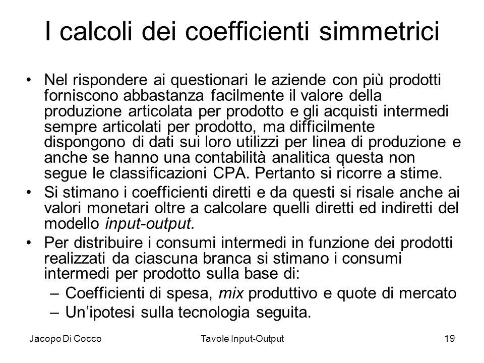 Jacopo Di CoccoTavole Input-Output19 I calcoli dei coefficienti simmetrici Nel rispondere ai questionari le aziende con più prodotti forniscono abbast