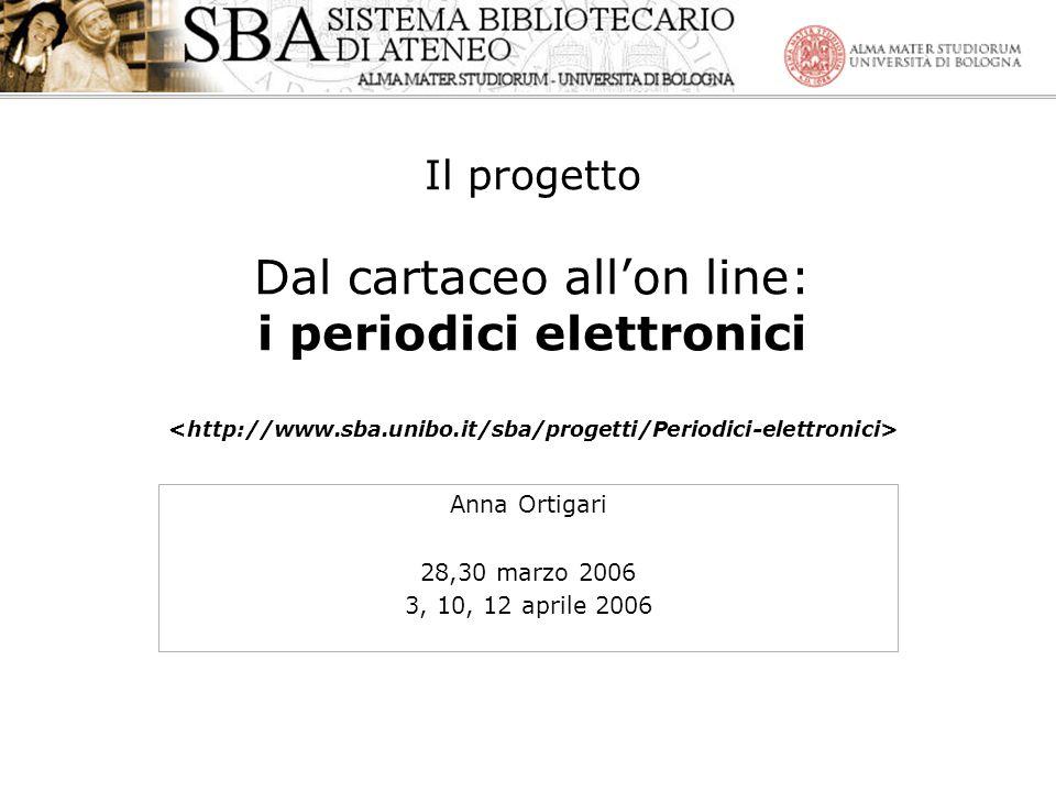 Il progetto Dal cartaceo allon line: i periodici elettronici Anna Ortigari 28,30 marzo 2006 3, 10, 12 aprile 2006