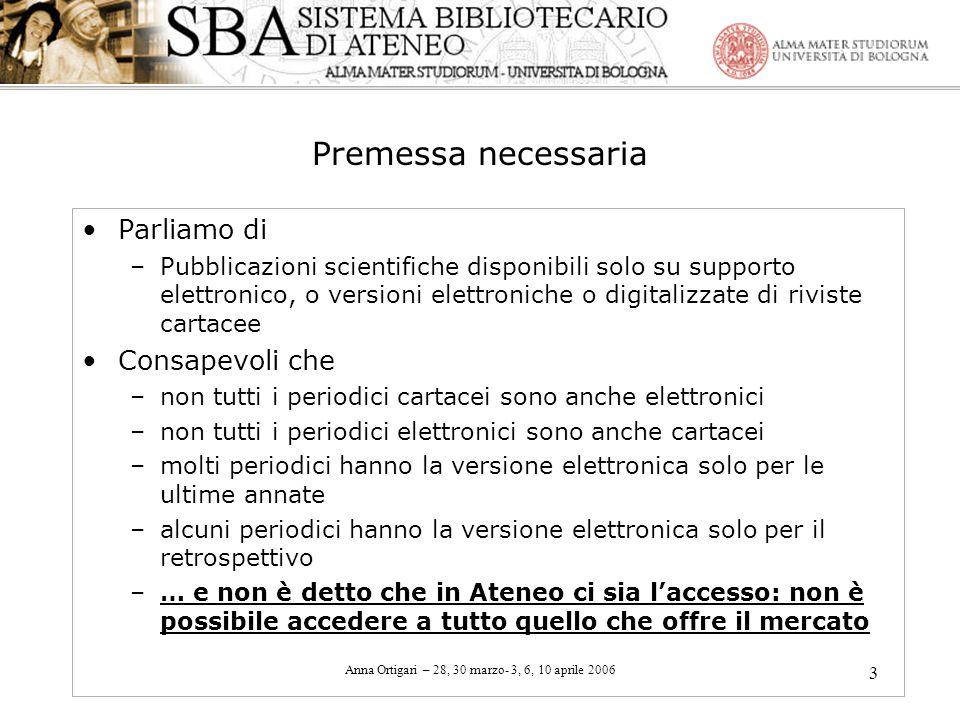 Anna Ortigari – 28, 30 marzo- 3, 6, 10 aprile 2006 3 Premessa necessaria Parliamo di –Pubblicazioni scientifiche disponibili solo su supporto elettron