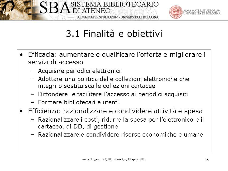 Anna Ortigari – 28, 30 marzo- 3, 6, 10 aprile 2006 6 3.1 Finalità e obiettivi Efficacia: aumentare e qualificare lofferta e migliorare i servizi di ac
