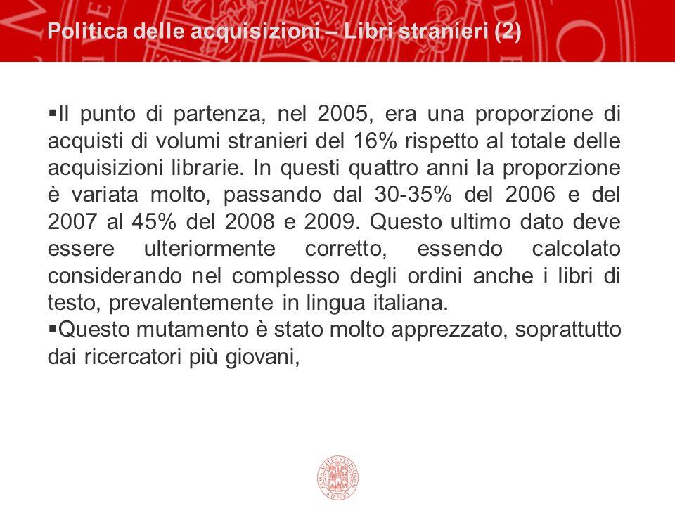 Politica delle acquisizioni – Libri stranieri (2) Il punto di partenza, nel 2005, era una proporzione di acquisti di volumi stranieri del 16% rispetto al totale delle acquisizioni librarie.
