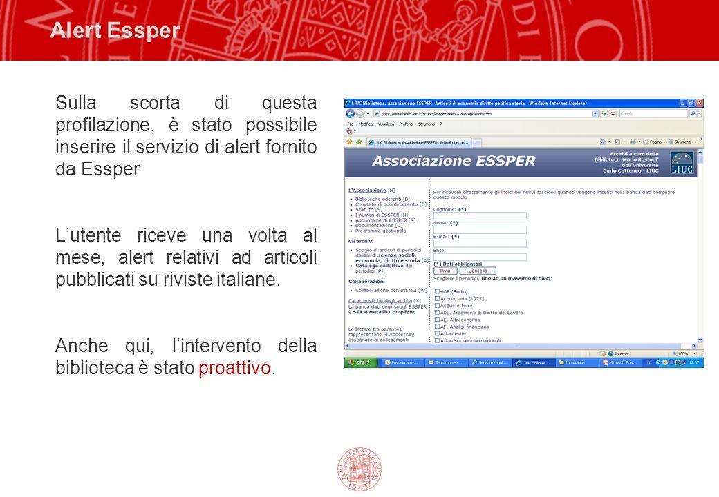 Alert Essper Sulla scorta di questa profilazione, è stato possibile inserire il servizio di alert fornito da Essper Lutente riceve una volta al mese, alert relativi ad articoli pubblicati su riviste italiane.