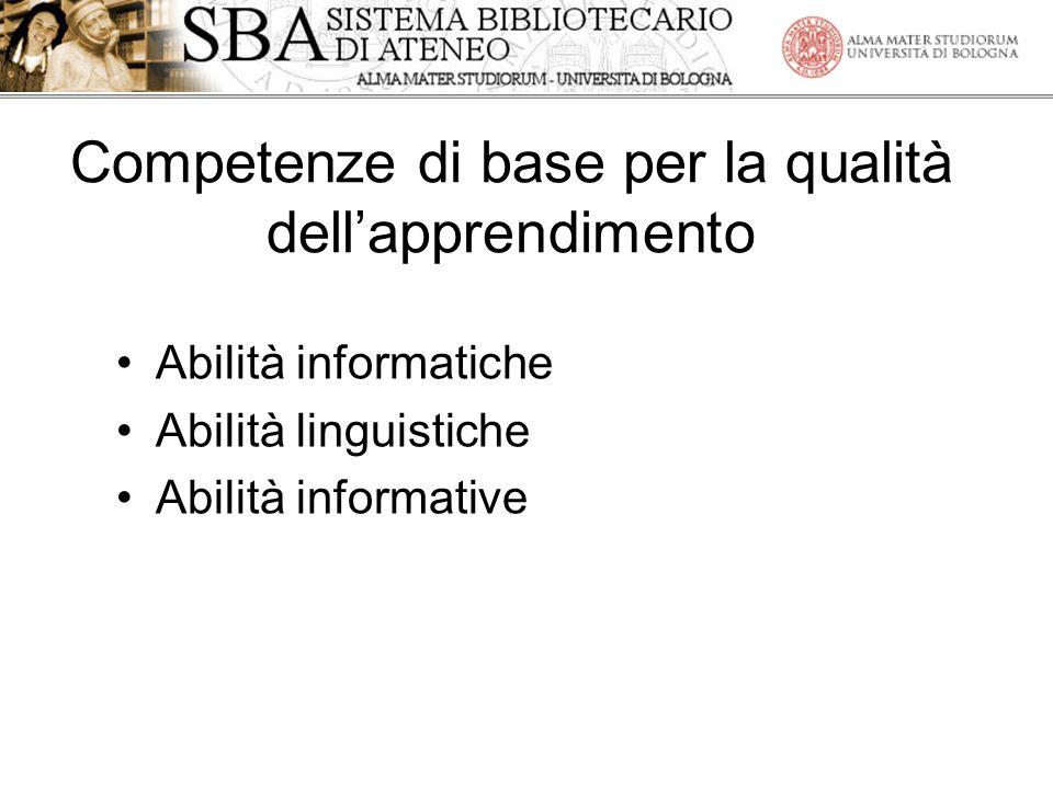Competenze di base per la qualità dellapprendimento Abilità informatiche Abilità linguistiche Abilità informative