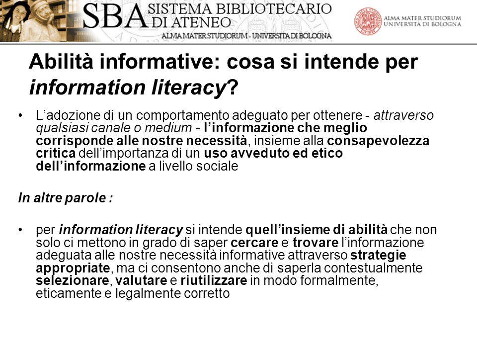 Abilità informative: cosa si intende per information literacy? Ladozione di un comportamento adeguato per ottenere - attraverso qualsiasi canale o med