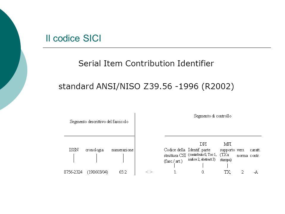 Il codice SICI Serial Item Contribution Identifier standard ANSI/NISO Z39.56 -1996 (R2002)