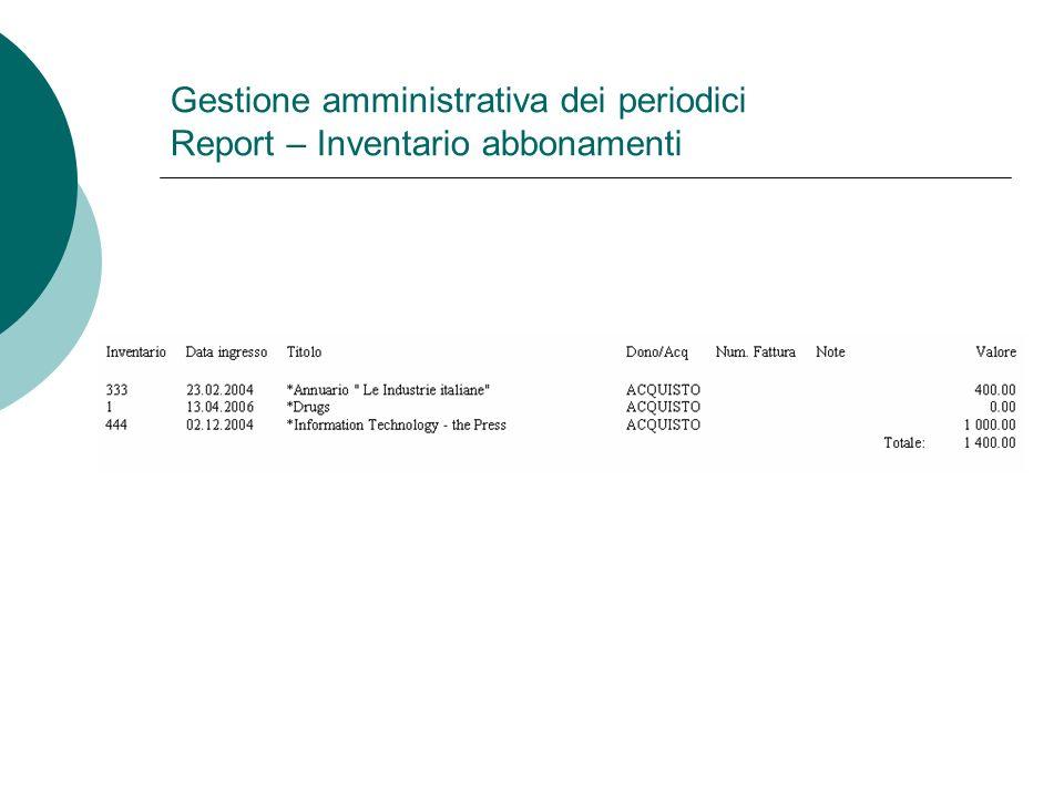 Gestione amministrativa dei periodici Report – Inventario abbonamenti