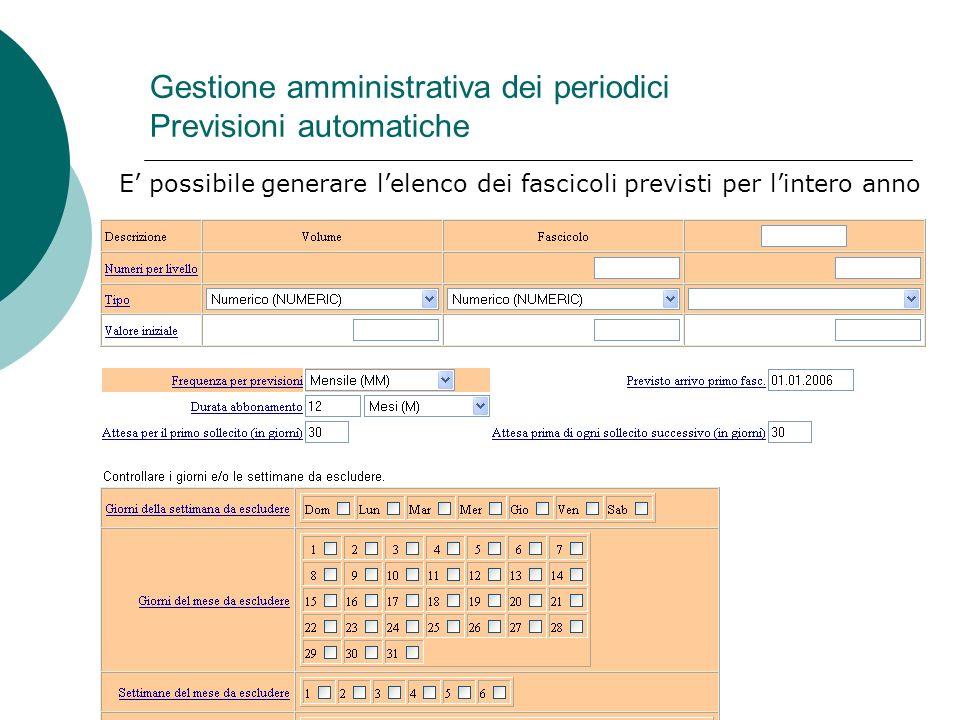 Gestione amministrativa dei periodici Previsioni automatiche E possibile generare lelenco dei fascicoli previsti per lintero anno