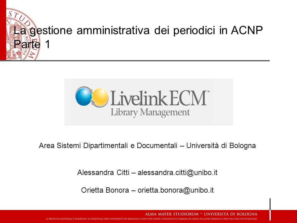 La gestione amministrativa dei periodici in ACNP Parte 1 Area Sistemi Dipartimentali e Documentali – Università di Bologna Alessandra Citti – alessand