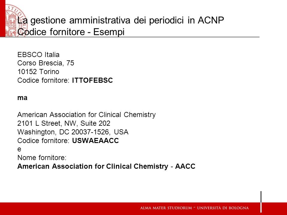 La gestione amministrativa dei periodici in ACNP Codice fornitore - Esempi EBSCO Italia Corso Brescia, 75 10152 Torino Codice fornitore: ITTOFEBSC ma