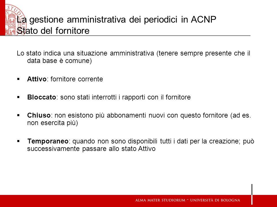 La gestione amministrativa dei periodici in ACNP Stato del fornitore Lo stato indica una situazione amministrativa (tenere sempre presente che il data