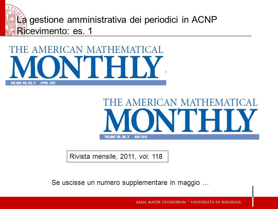 La gestione amministrativa dei periodici in ACNP Ricevimento: es. 1 Se uscisse un numero supplementare in maggio … Rivista mensile, 2011, vol. 118