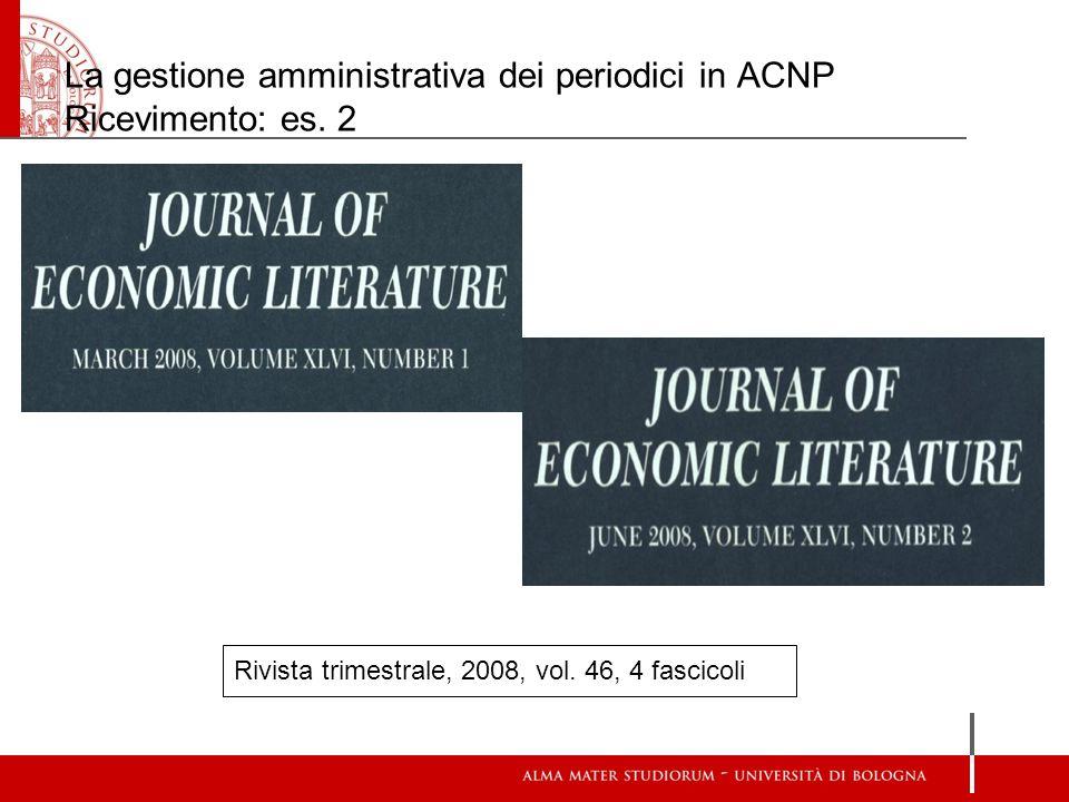 La gestione amministrativa dei periodici in ACNP Ricevimento: es. 2 Rivista trimestrale, 2008, vol. 46, 4 fascicoli