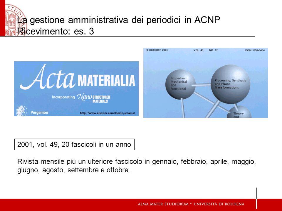 La gestione amministrativa dei periodici in ACNP Ricevimento: es. 3 2001, vol. 49, 20 fascicoli in un anno Rivista mensile più un ulteriore fascicolo