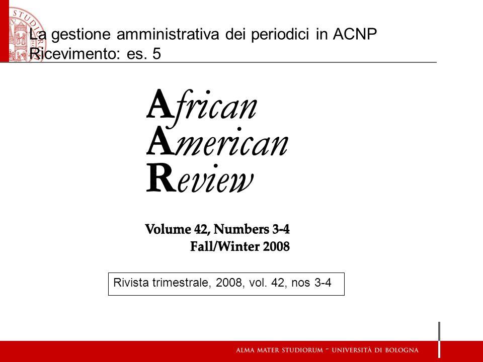 La gestione amministrativa dei periodici in ACNP Ricevimento: es. 5 Rivista trimestrale, 2008, vol. 42, nos 3-4